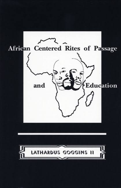 African-centered Rites of Pasage and Education Lathardus Goggins II